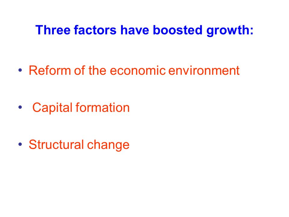 Three factors have boosted growth: Reform of the economic environment Capital formation Structural change