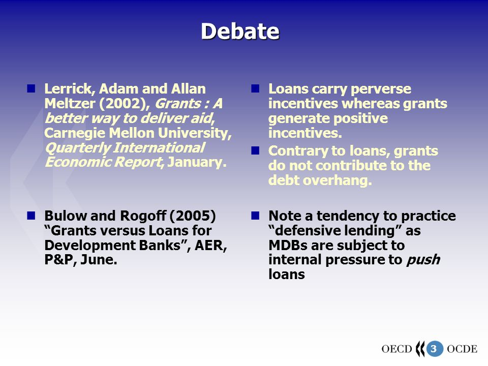 3Debate Lerrick, Adam and Allan Meltzer (2002), Grants : A better way to deliver aid, Carnegie Mellon University, Quarterly International Economic Report, January.