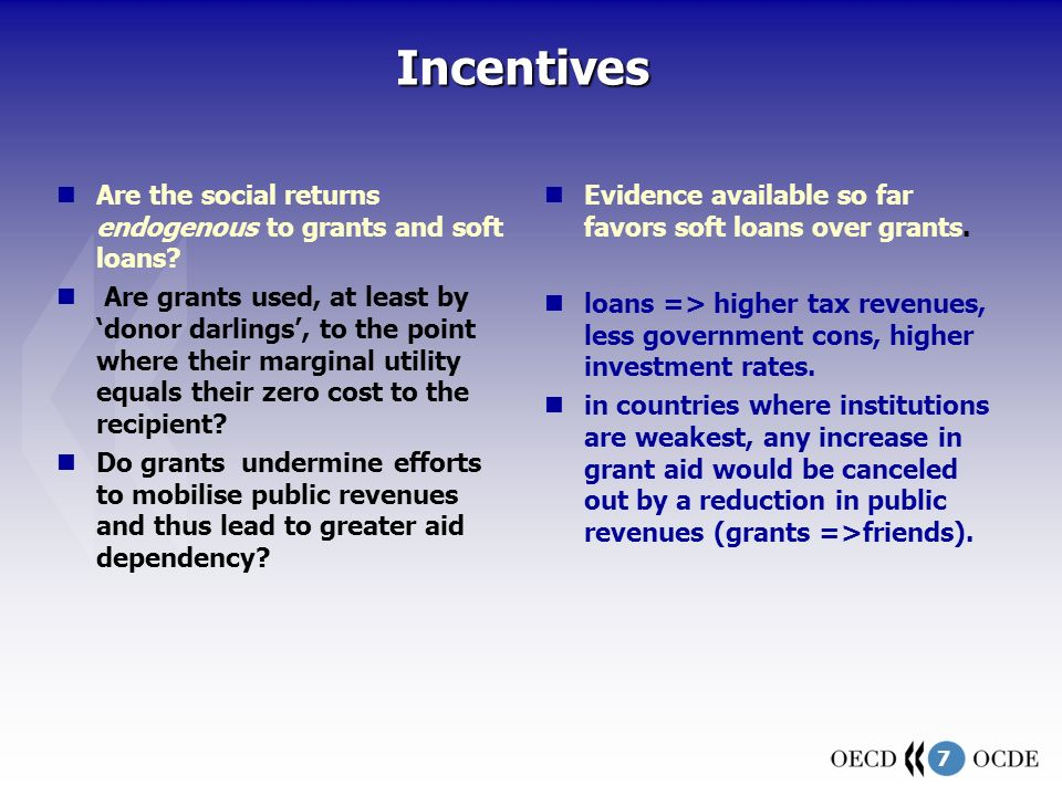 7Incentives Evidence available so far favors soft loans over grants.