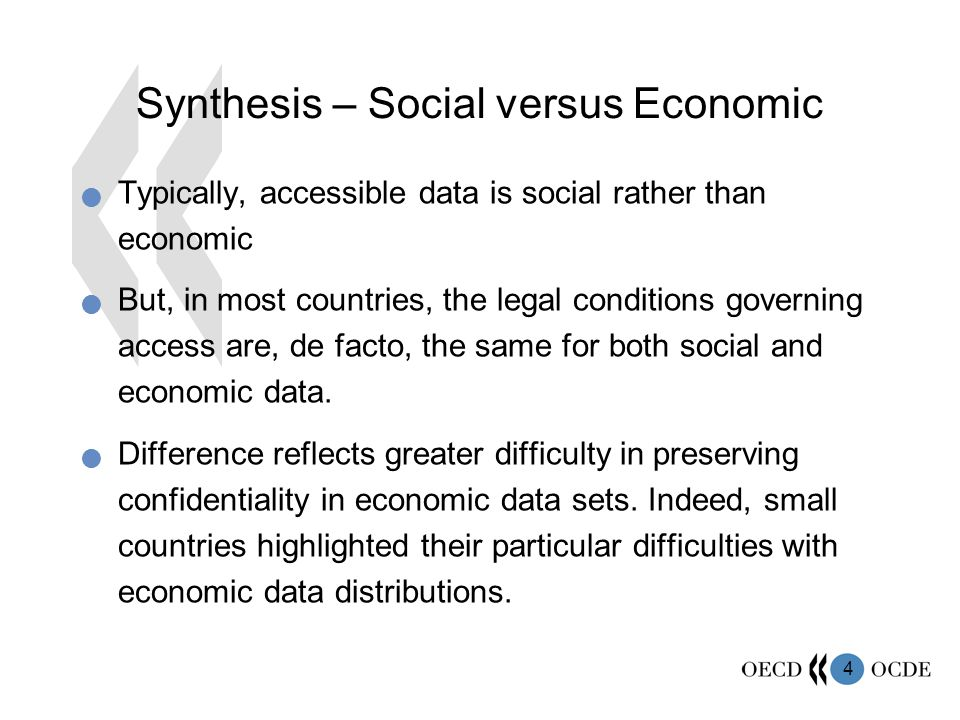 4 Synthesis – Social versus Economic Typically, accessible data is social rather than economic But, in most countries, the legal conditions governing access are, de facto, the same for both social and economic data.