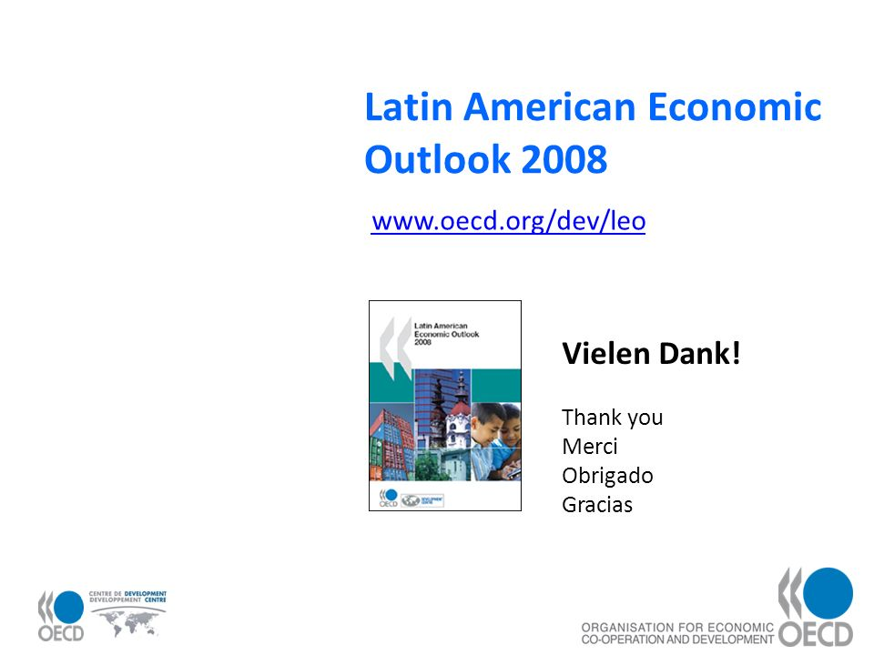 27 Latin American Economic Outlook 2008 www.oecd.org/dev/leo Vielen Dank.