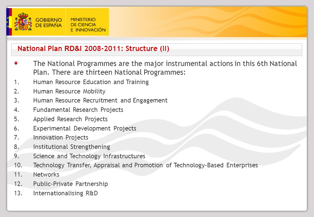 National Plan RD&I 2008-2011: Structure (II) The National Programmes are the major instrumental actions in this 6th National Plan.
