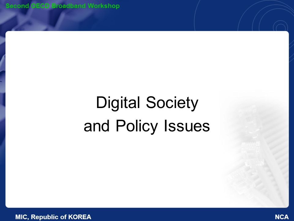 NCA Second OECD Broadband Workshop MIC, Republic of KOREA Digital Society and Policy Issues
