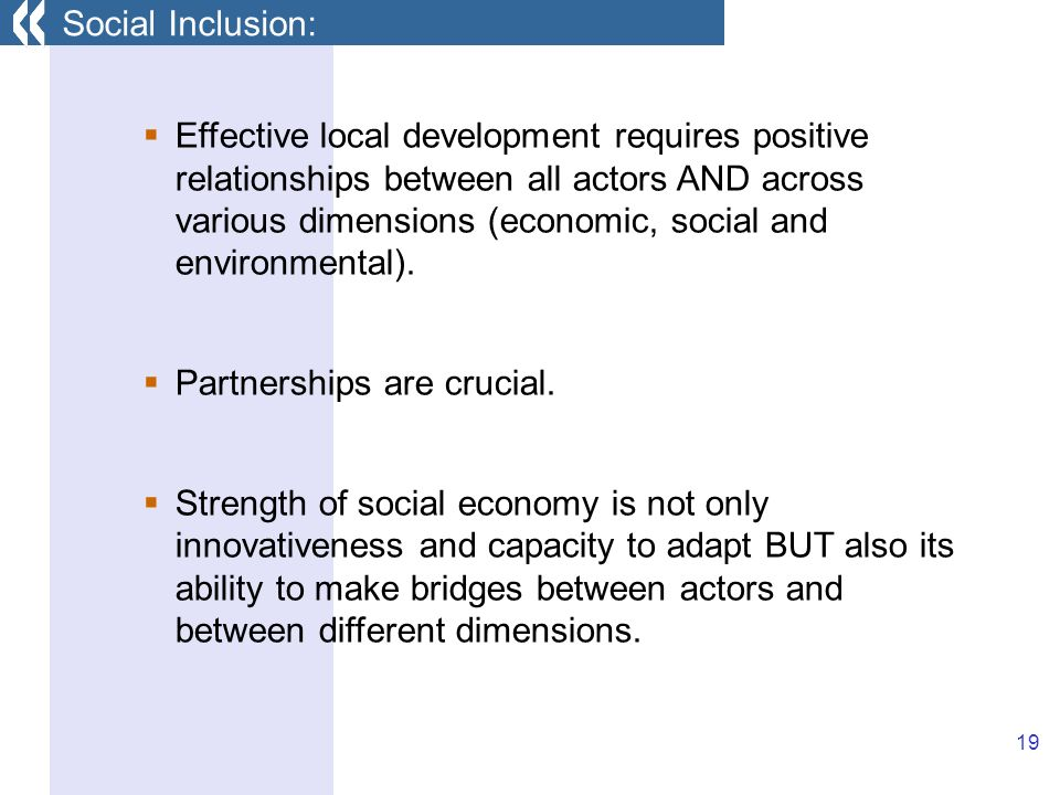 19 Effective local development requires positive relationships between all actors AND across various dimensions (economic, social and environmental).
