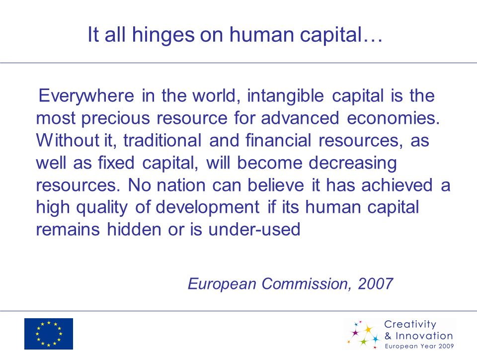 It all hinges on human capital… Everywhere in the world, intangible capital is the most precious resource for advanced economies.