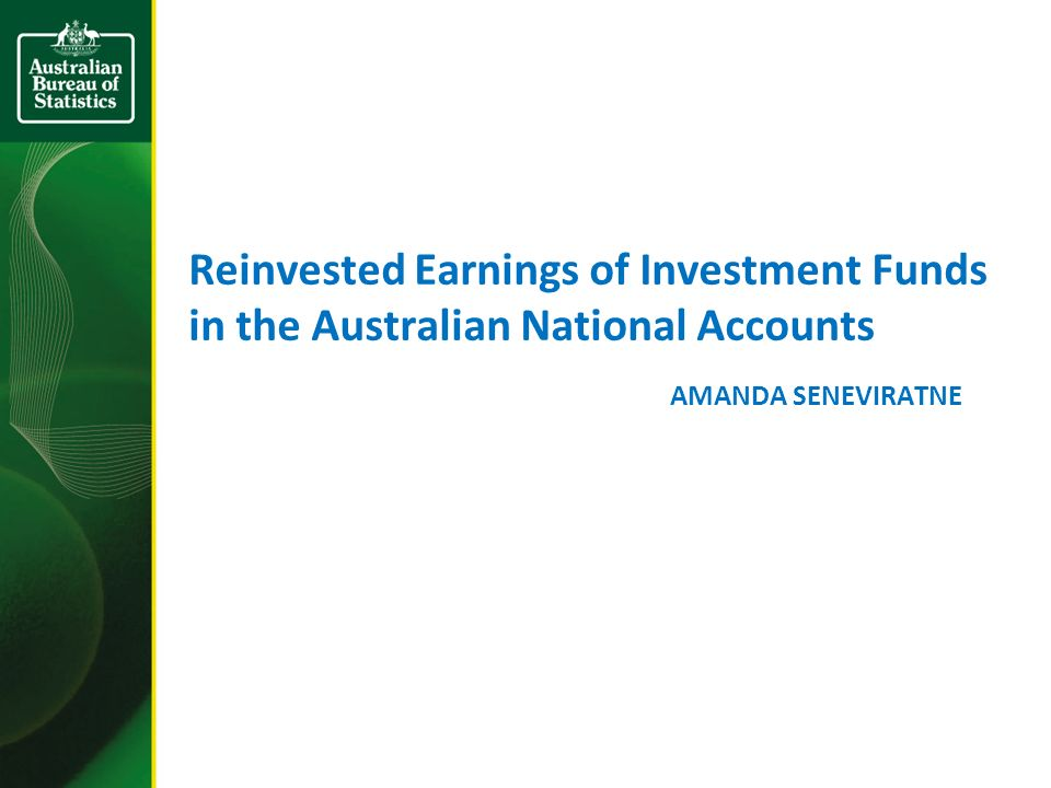 Reinvested Earnings of Investment Funds in the Australian National Accounts AMANDA SENEVIRATNE