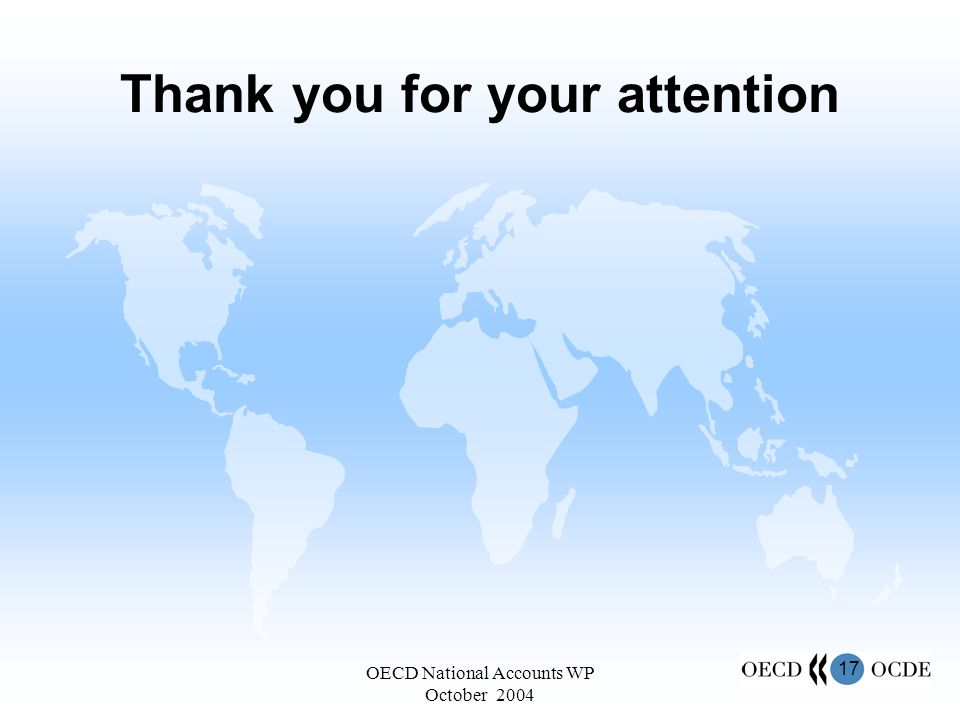 17 OECD National Accounts WP October 2004 Thank you for your attention