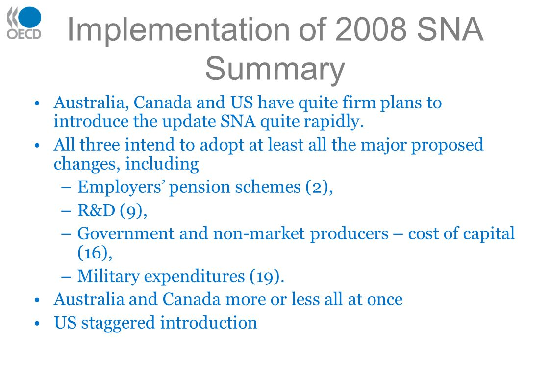 Implementation of 2008 SNA Summary Australia, Canada and US have quite firm plans to introduce the update SNA quite rapidly.