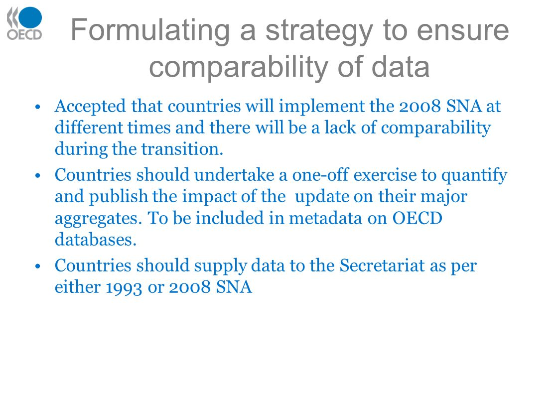 Formulating a strategy to ensure comparability of data Accepted that countries will implement the 2008 SNA at different times and there will be a lack of comparability during the transition.