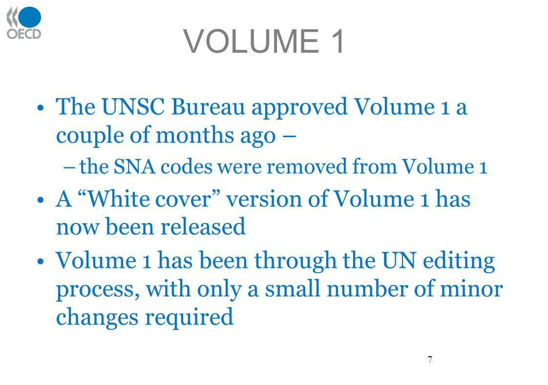 VOLUME 1 The UNSC Bureau approved Volume 1 a couple of months ago – –the SNA codes were removed from Volume 1 A White cover version of Volume 1 has now been released Volume 1 has been through the UN editing process, with only a small number of minor changes required 7
