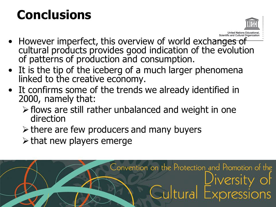 Conclusions However imperfect, this overview of world exchanges of cultural products provides good indication of the evolution of patterns of production and consumption.