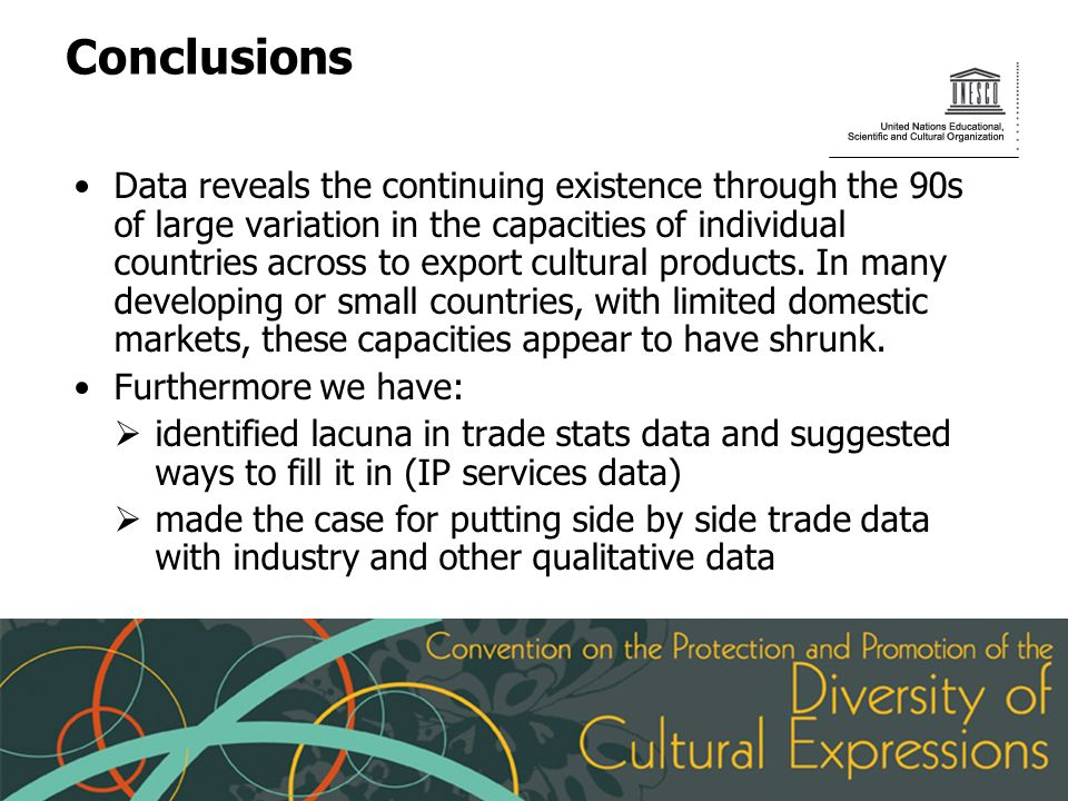 Conclusions Data reveals the continuing existence through the 90s of large variation in the capacities of individual countries across to export cultural products.