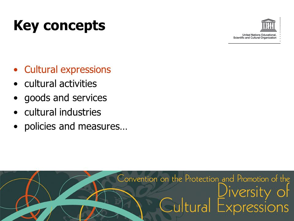 Key concepts Cultural expressions cultural activities goods and services cultural industries policies and measures…