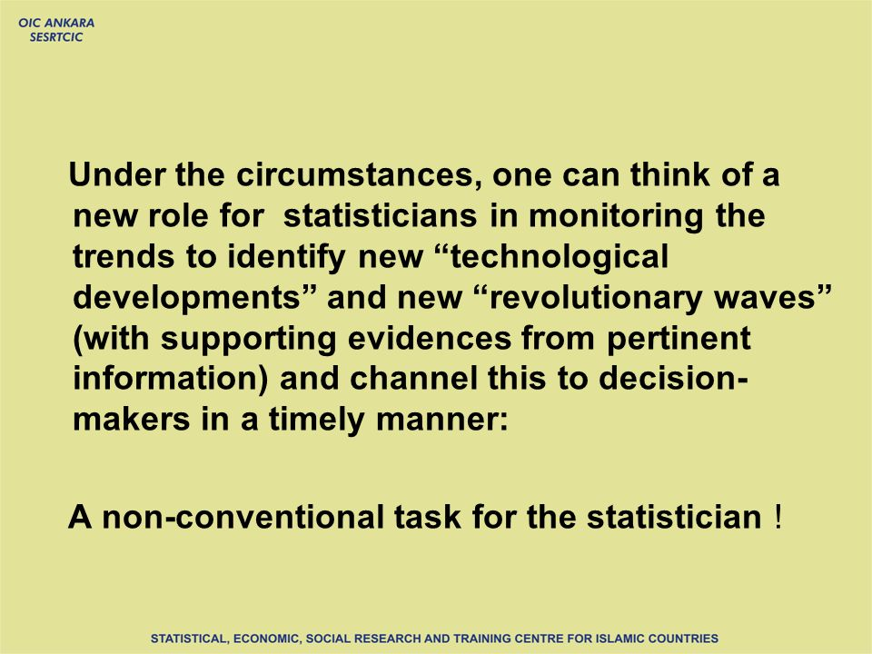 Under the circumstances, one can think of a new role for statisticians in monitoring the trends to identify new technological developments and new revolutionary waves (with supporting evidences from pertinent information) and channel this to decision- makers in a timely manner: A non-conventional task for the statistician !