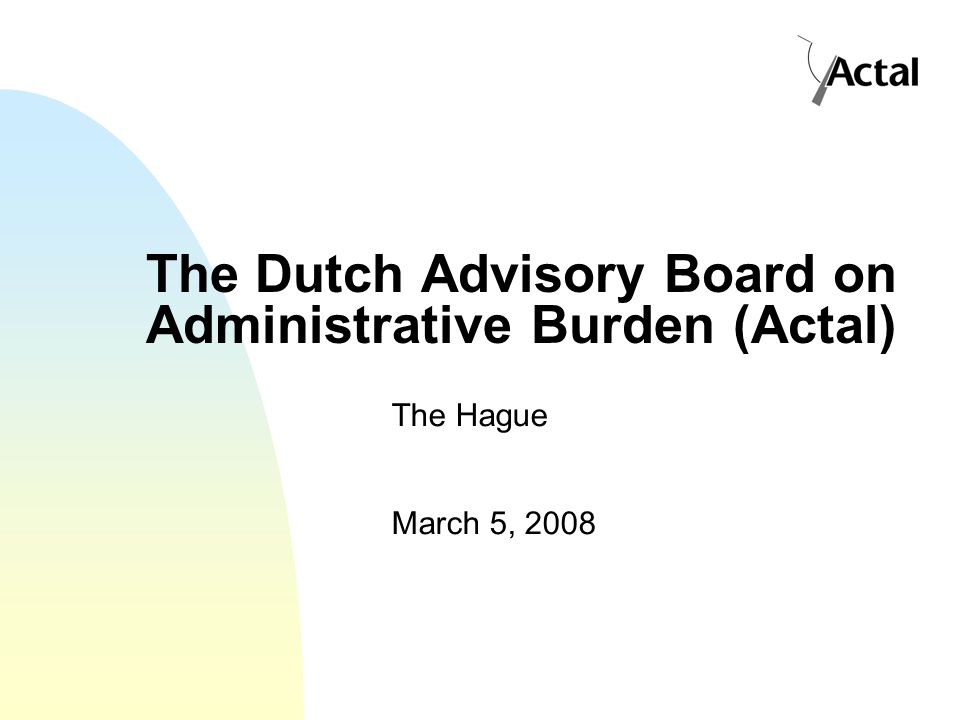 The Dutch Advisory Board on Administrative Burden (Actal) The Hague March 5, 2008