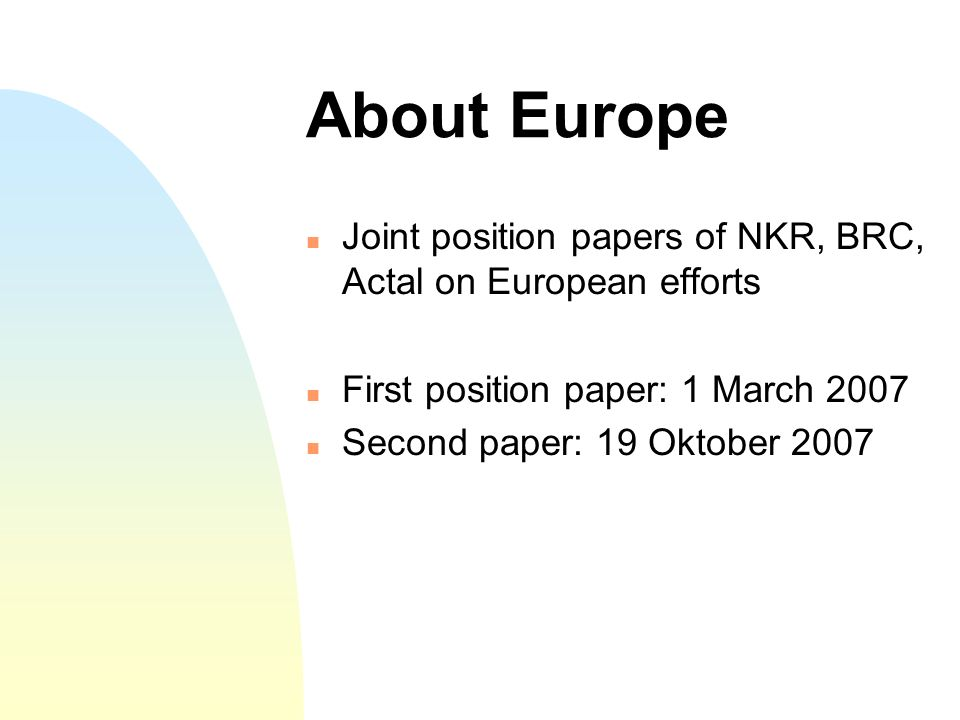 About Europe Joint position papers of NKR, BRC, Actal on European efforts First position paper: 1 March 2007 Second paper: 19 Oktober 2007