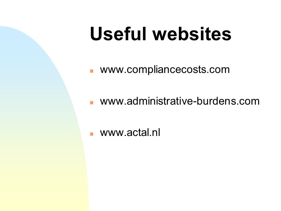 Useful websites www.compliancecosts.com www.administrative-burdens.com www.actal.nl