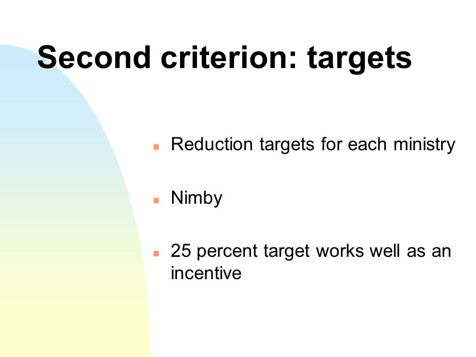 Second criterion: targets Reduction targets for each ministry Nimby 25 percent target works well as an incentive