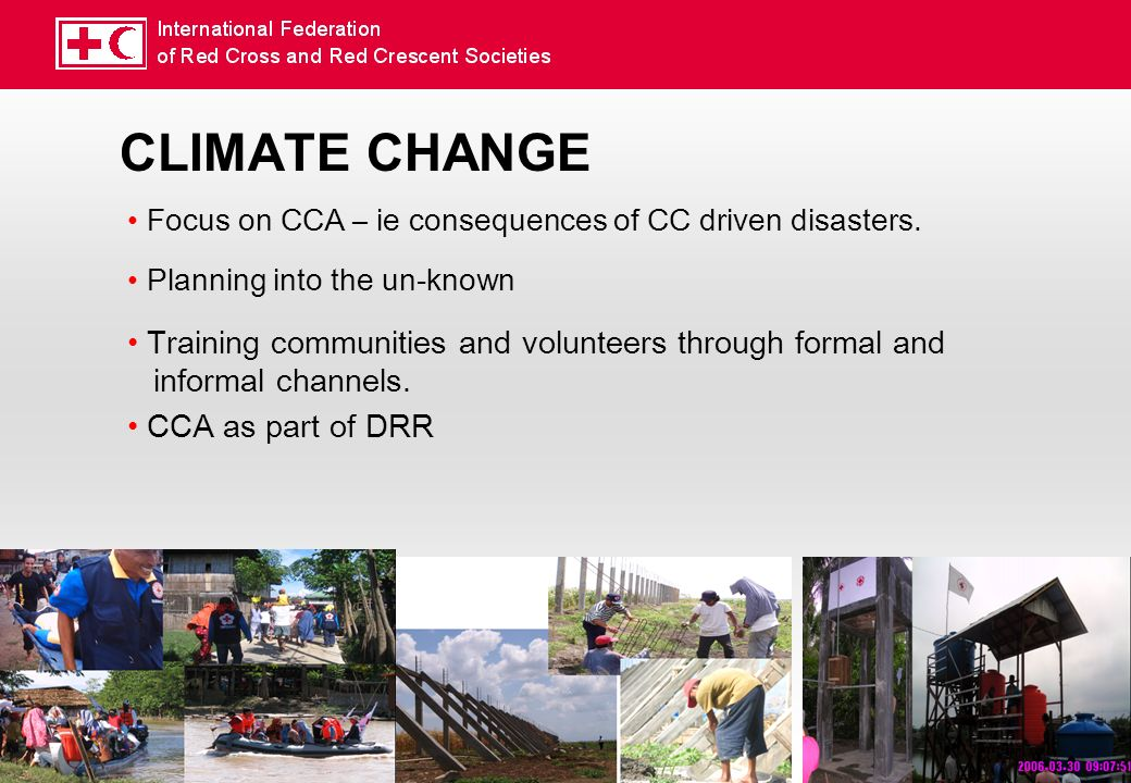 CLIMATE CHANGE Focus on CCA – ie consequences of CC driven disasters.