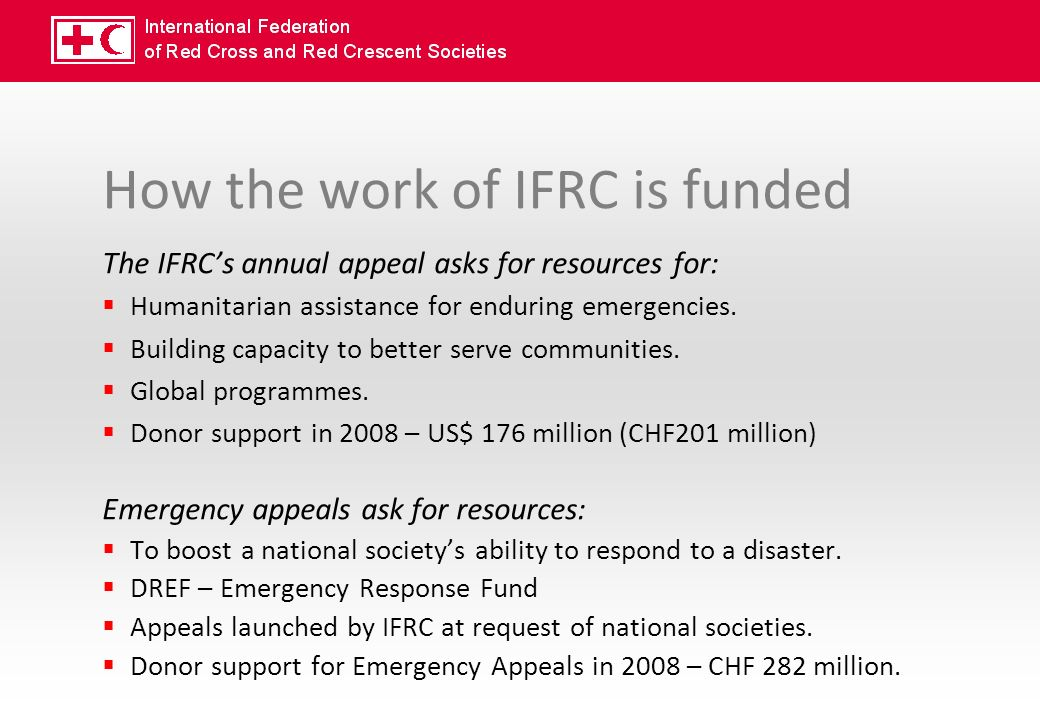 How the work of IFRC is funded The IFRCs annual appeal asks for resources for: Humanitarian assistance for enduring emergencies.