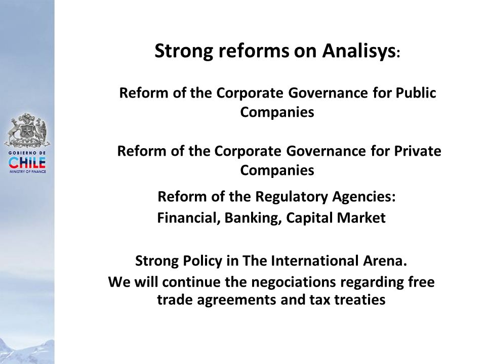 MINISTRY OF FINANCE Strong reforms on Analisys : Reform of the Corporate Governance for Public Companies Reform of the Corporate Governance for Private Companies Reform of the Regulatory Agencies: Financial, Banking, Capital Market Strong Policy in The International Arena.