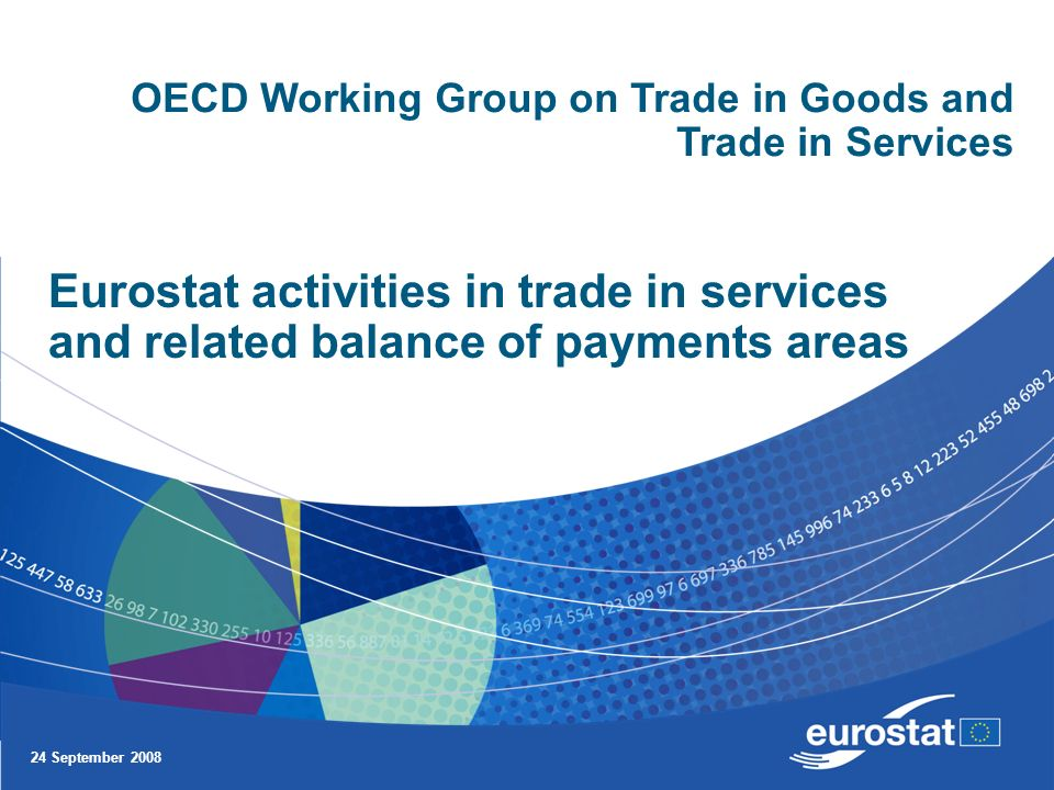 24 September 2008 Eurostat activities in trade in services and related balance of payments areas OECD Working Group on Trade in Goods and Trade in Services
