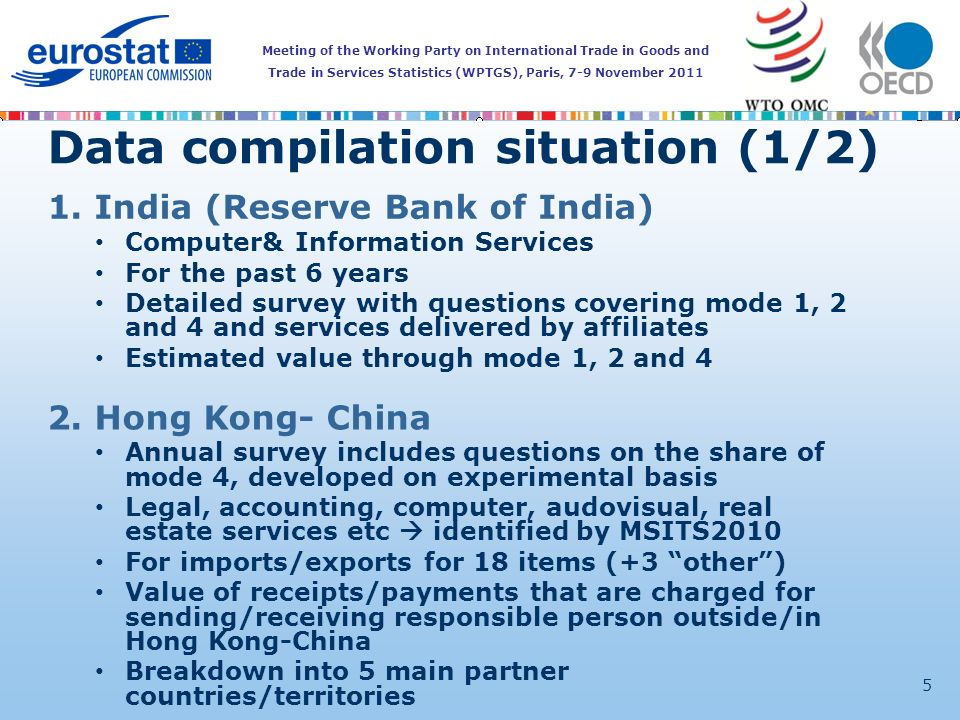 Meeting of the Working Party on International Trade in Goods and Trade in Services Statistics (WPTGS), Paris, 7-9 November 2011 5 Data compilation situation (1/2) 1.