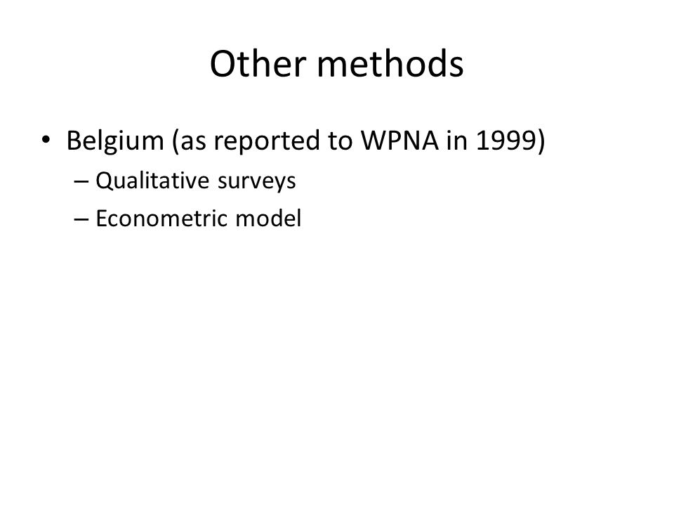 Other methods Belgium (as reported to WPNA in 1999) – Qualitative surveys – Econometric model