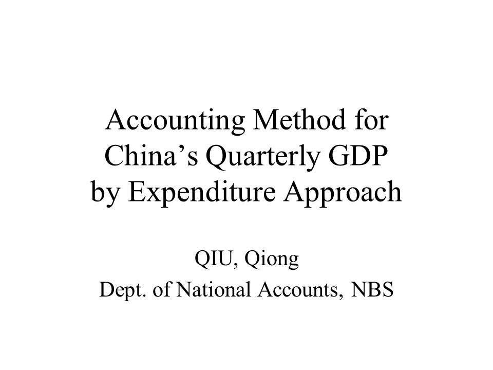 Accounting Method for Chinas Quarterly GDP by Expenditure Approach QIU, Qiong Dept.