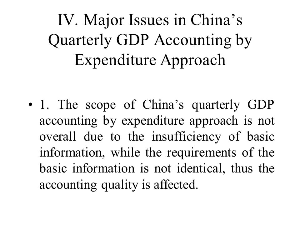 IV. Major Issues in Chinas Quarterly GDP Accounting by Expenditure Approach 1.