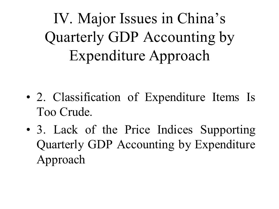 IV. Major Issues in Chinas Quarterly GDP Accounting by Expenditure Approach 2.