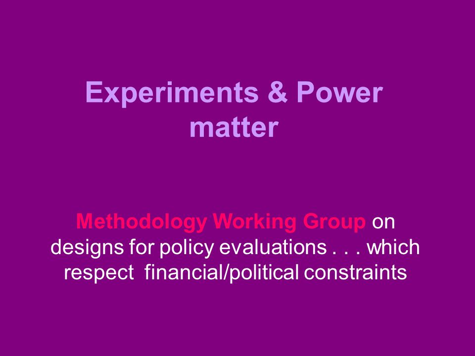Experiments & Power matter Methodology Working Group on designs for policy evaluations...