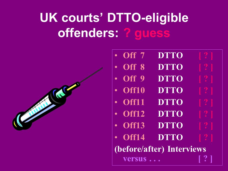 UK courts DTTO-eligible offenders: . guess Off 7 DTTO [ .