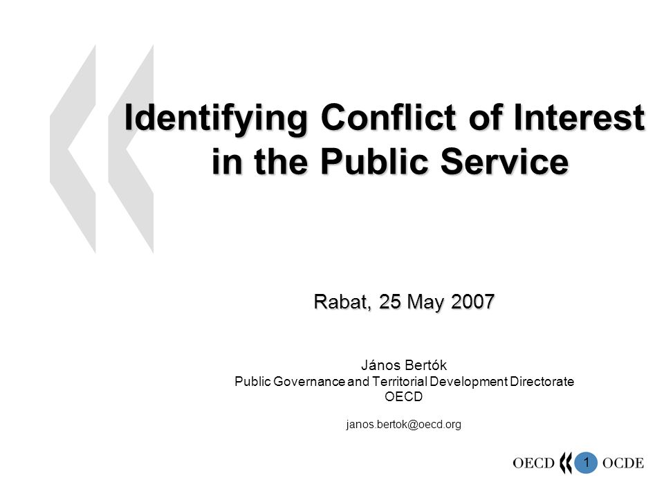 1 Identifying Conflict of Interest in the Public Service Rabat, 25 May 2007 János Bertók Public Governance and Territorial Development Directorate OECD janos.bertok@oecd.org