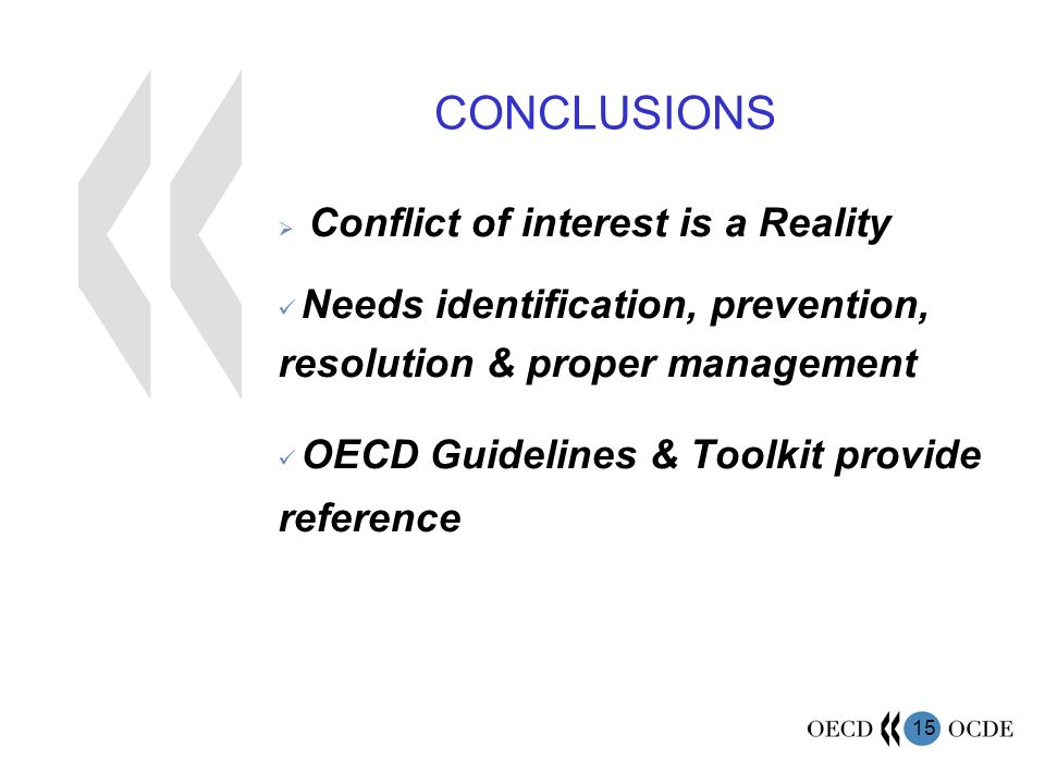 15 CONCLUSIONS Conflict of interest is a Reality Needs identification, prevention, resolution & proper management OECD Guidelines & Toolkit provide reference