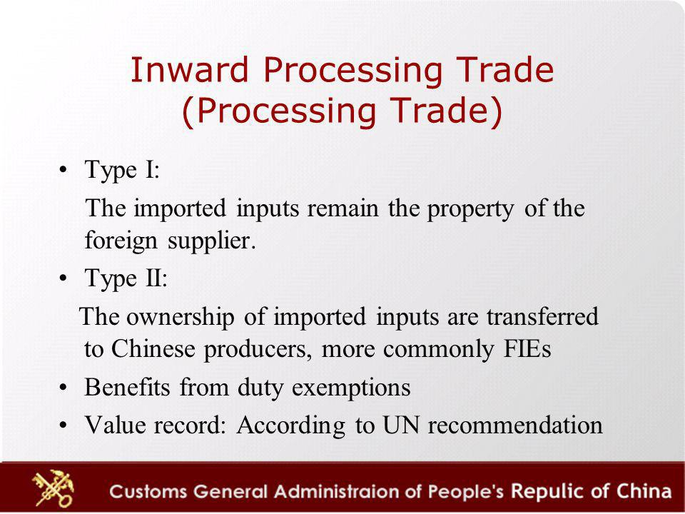 Inward Processing Trade (Processing Trade) Type I: The imported inputs remain the property of the foreign supplier.