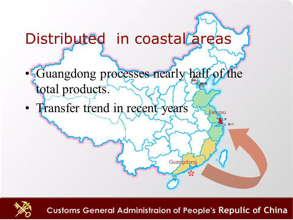 Distributed in coastal areas Guangdong processes nearly half of the total products.