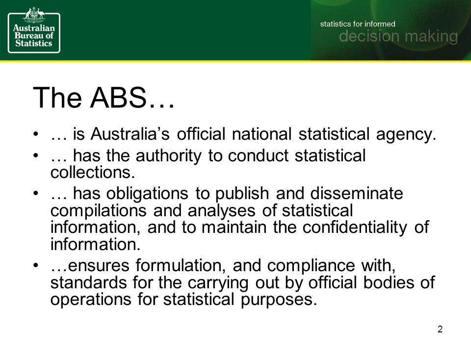 The ABS… … is Australias official national statistical agency.