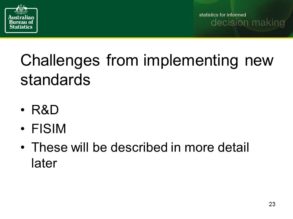 Challenges from implementing new standards R&D FISIM These will be described in more detail later 23