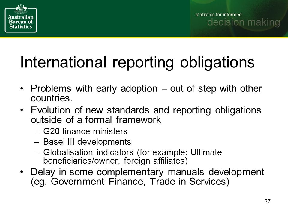 International reporting obligations Problems with early adoption – out of step with other countries.