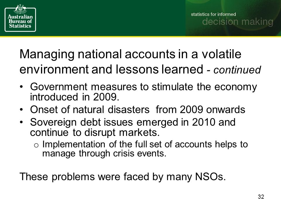 Managing national accounts in a volatile environment and lessons learned - continued Government measures to stimulate the economy introduced in 2009.