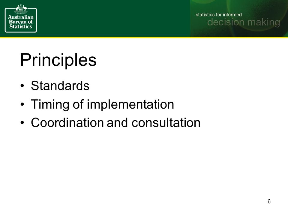 Principles Standards Timing of implementation Coordination and consultation 6