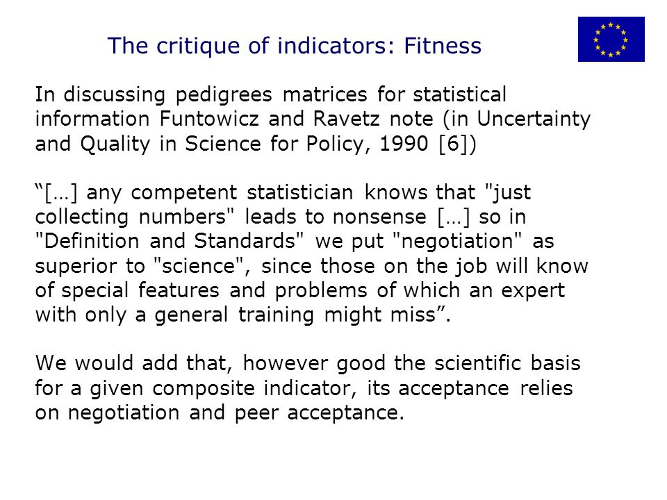 In discussing pedigrees matrices for statistical information Funtowicz and Ravetz note (in Uncertainty and Quality in Science for Policy, 1990 [6]) […] any competent statistician knows that just collecting numbers leads to nonsense […] so in Definition and Standards we put negotiation as superior to science , since those on the job will know of special features and problems of which an expert with only a general training might miss.