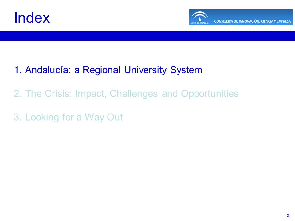 3 1.Andalucía: a Regional University System 2.The Crisis: Impact, Challenges and Opportunities 3.Looking for a Way Out Index