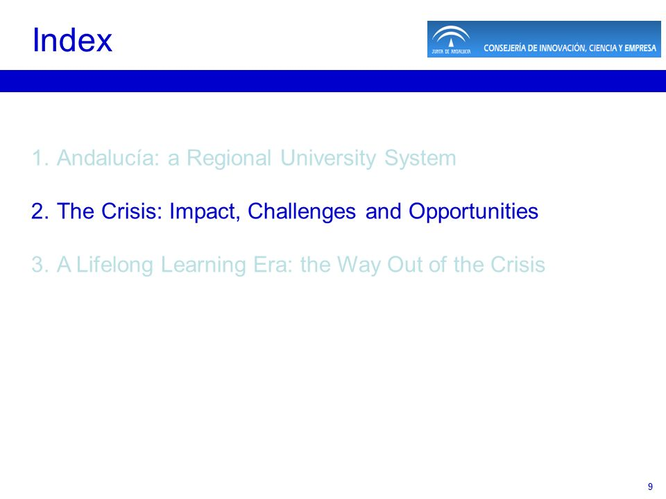 9 1.Andalucía: a Regional University System 2.The Crisis: Impact, Challenges and Opportunities 3.A Lifelong Learning Era: the Way Out of the Crisis Index