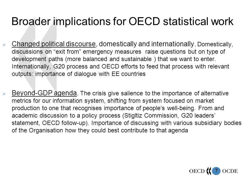 7 Broader implications for OECD statistical work Changed political discourse, domestically and internationally.