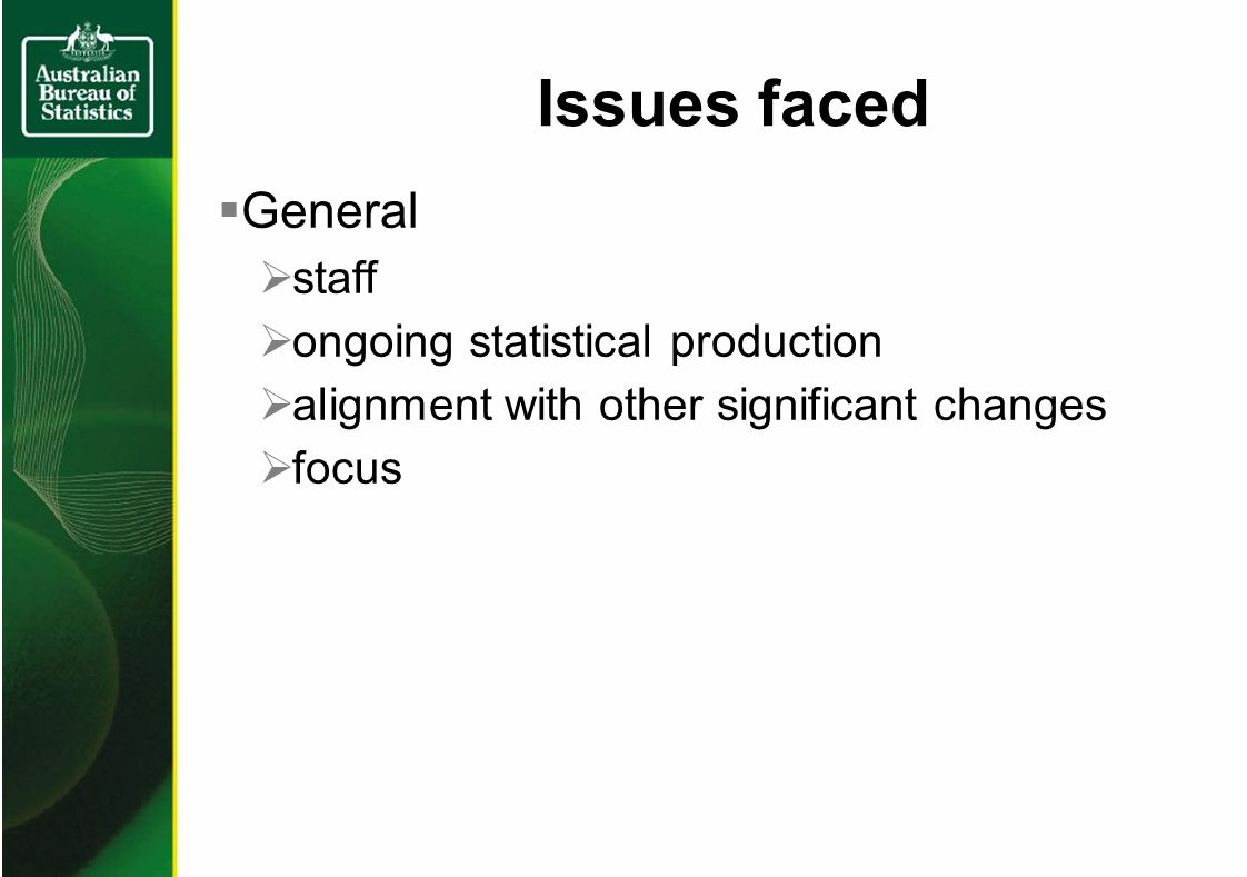 General staff ongoing statistical production alignment with other significant changes focus Issues faced