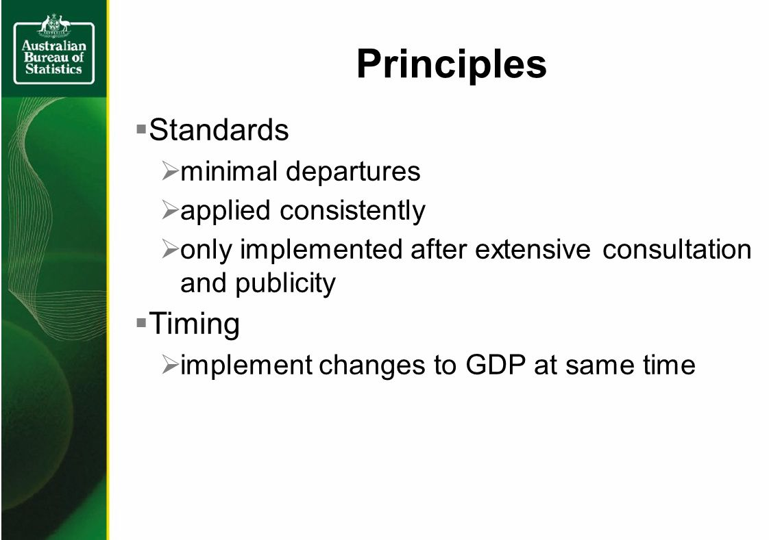 Principles Standards minimal departures applied consistently only implemented after extensive consultation and publicity Timing implement changes to GDP at same time