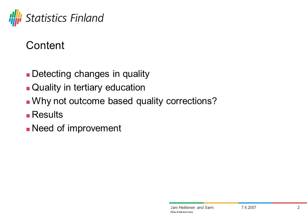 7.6.20072Jani Heikkinen and Sami Hautakangas Content Detecting changes in quality Quality in tertiary education Why not outcome based quality corrections.