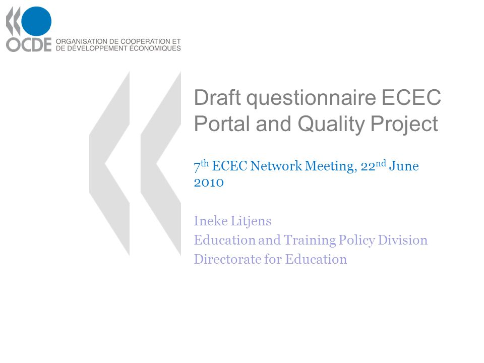 Draft questionnaire ECEC Portal and Quality Project 7 th ECEC Network Meeting, 22 nd June 2010 Ineke Litjens Education and Training Policy Division Directorate for Education